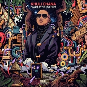 Planet Of The Have Nots BY Khuli Chana
